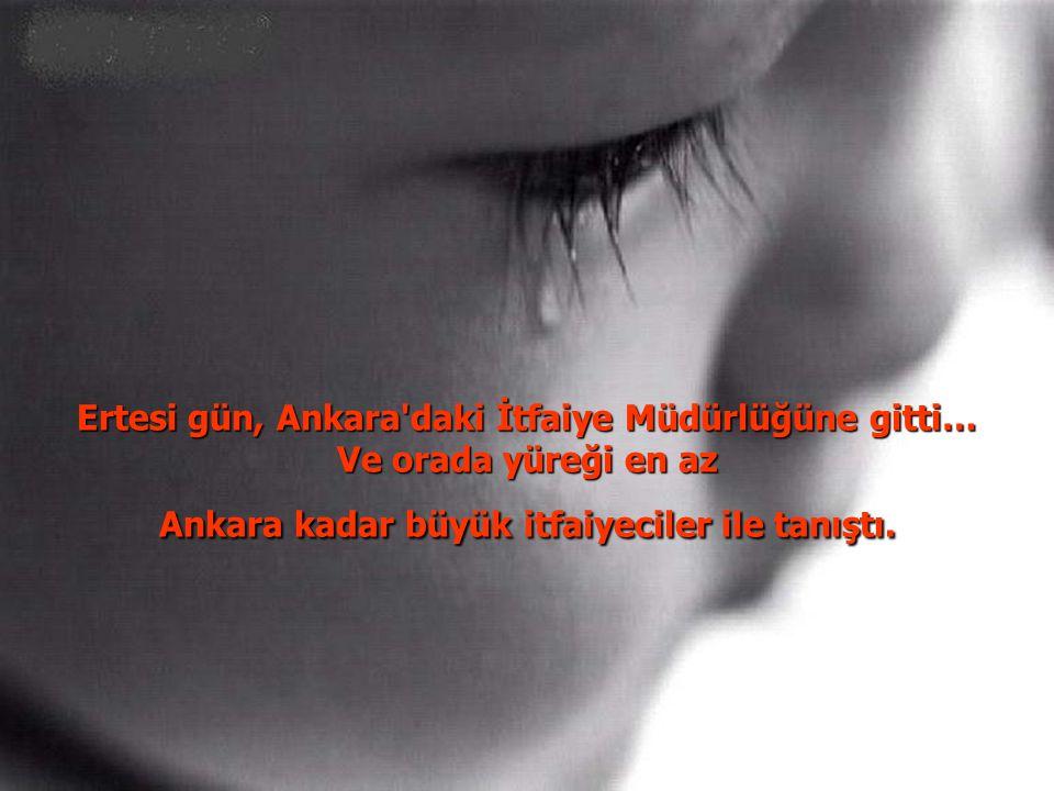 Ertesi gün, Ankara daki İtfaiye Müdürlüğüne gitti…