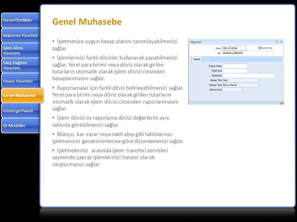 Genel Özellikler Genel Muhasebe. Malzeme Yönetimi. İşletmenize uygun hesap planını tanımlayabilmenizi sağlar.