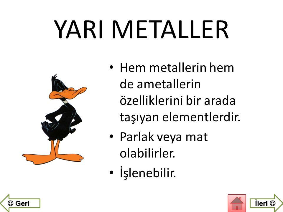 YARI METALLER Hem metallerin hem de ametallerin özelliklerini bir arada taşıyan elementlerdir. Parlak veya mat olabilirler.