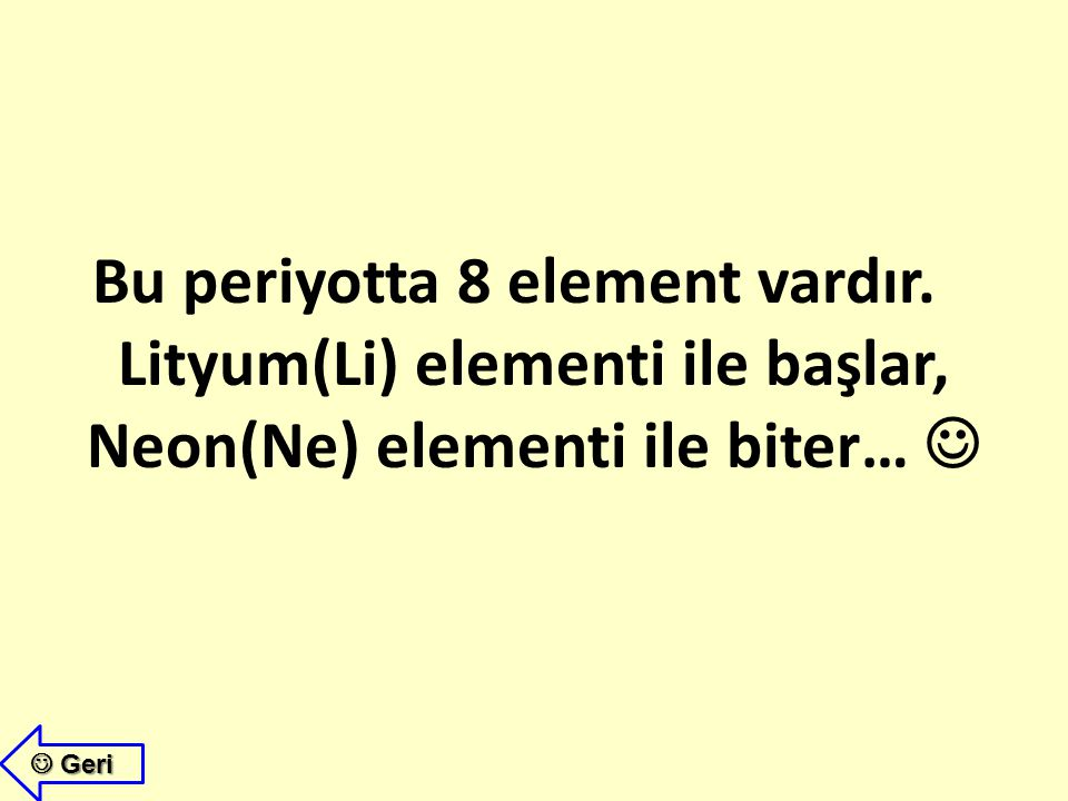 Bu periyotta 8 element vardır