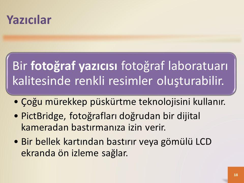 Yazıcılar Bir fotoğraf yazıcısı fotoğraf laboratuarı kalitesinde renkli resimler oluşturabilir. Çoğu mürekkep püskürtme teknolojisini kullanır.