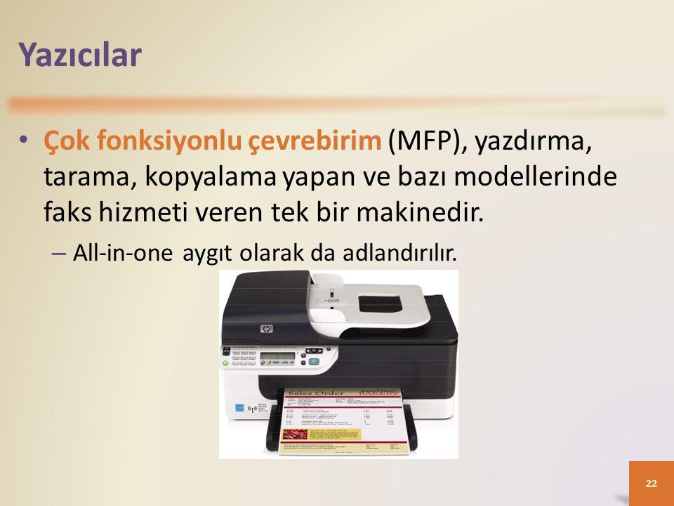Yazıcılar Çok fonksiyonlu çevrebirim (MFP), yazdırma, tarama, kopyalama yapan ve bazı modellerinde faks hizmeti veren tek bir makinedir.