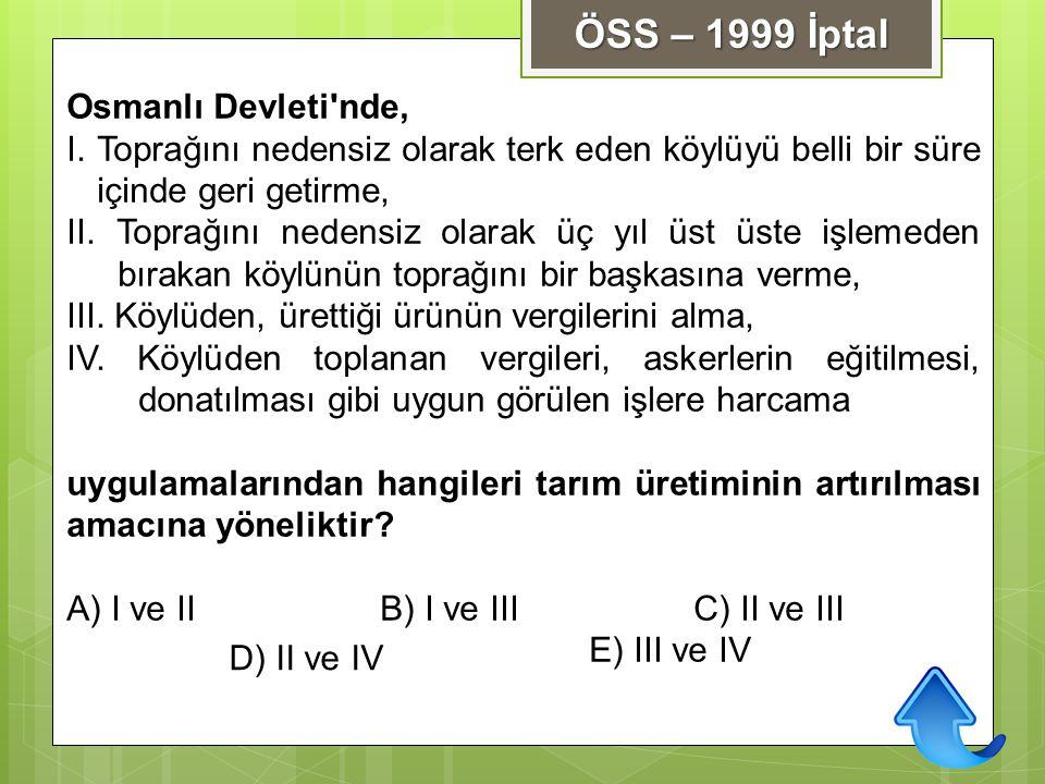 ÖSS – 1999 İptal Osmanlı Devleti nde,