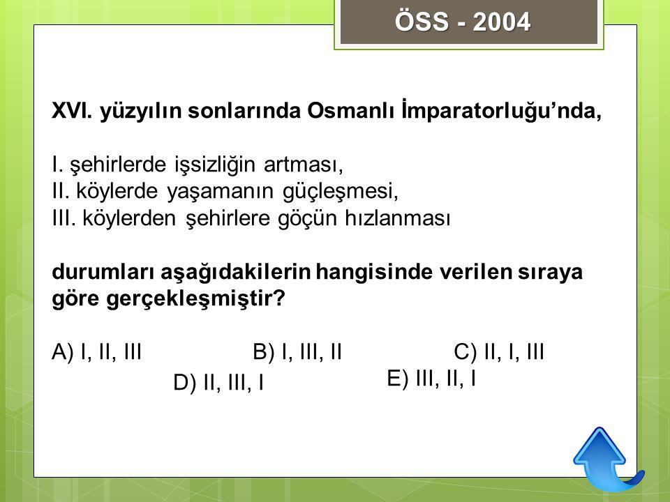 ÖSS - 2004 XVI. yüzyılın sonlarında Osmanlı İmparatorluğu'nda,
