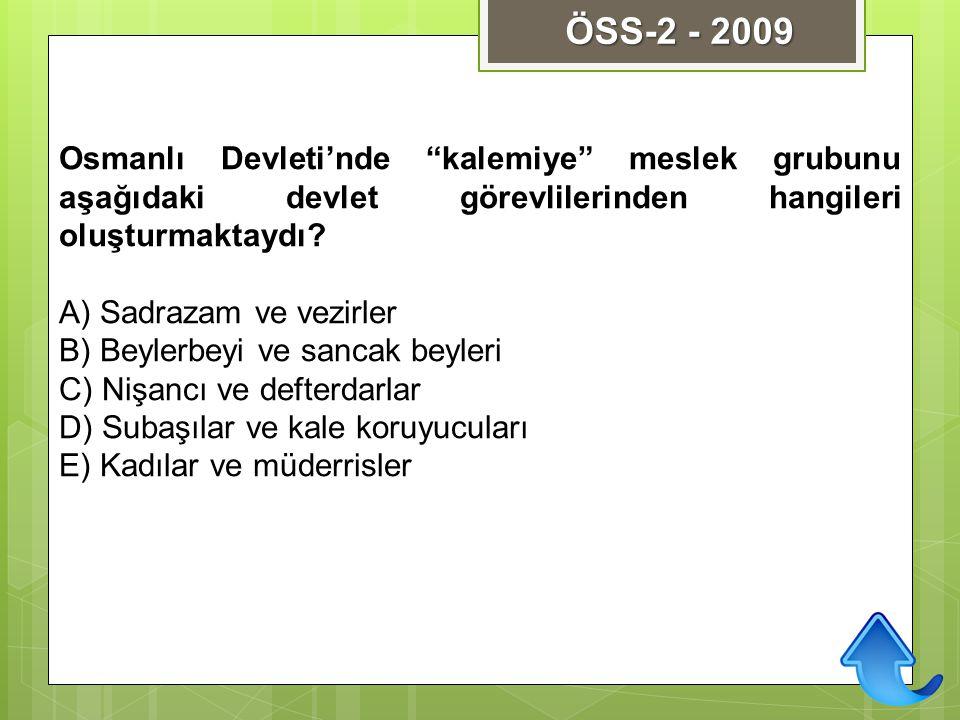 ÖSS-2 - 2009 Osmanlı Devleti'nde kalemiye meslek grubunu aşağıdaki devlet görevlilerinden hangileri oluşturmaktaydı