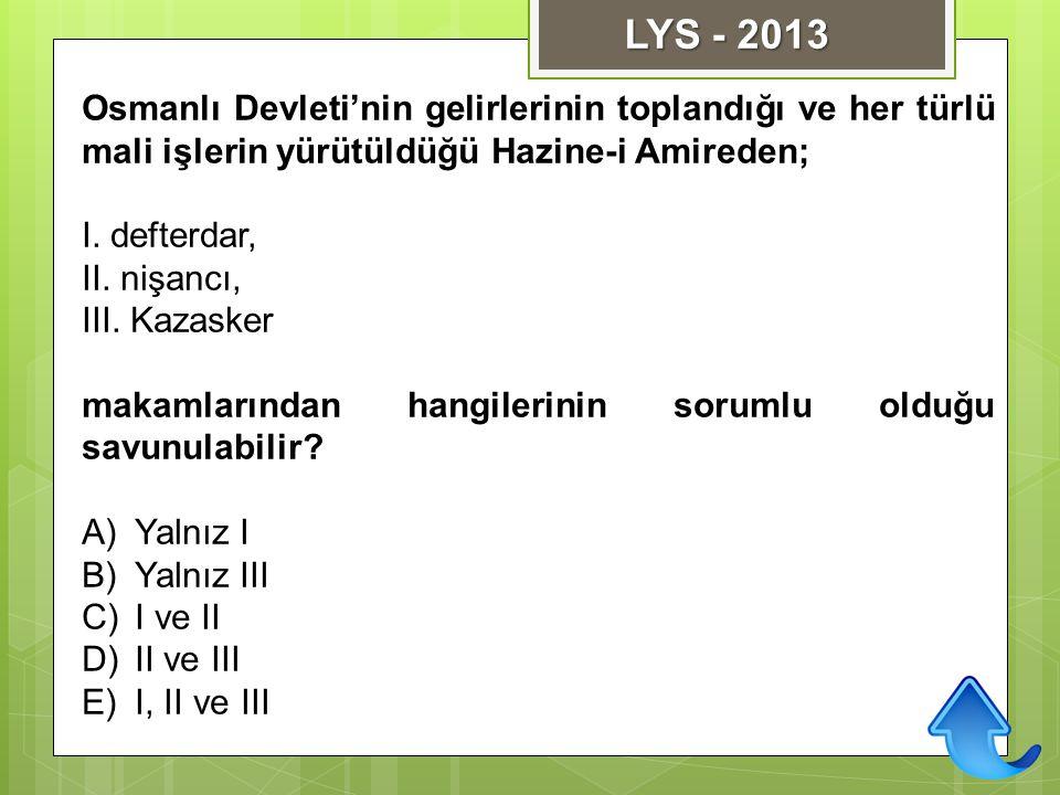 LYS - 2013 Osmanlı Devleti'nin gelirlerinin toplandığı ve her türlü mali işlerin yürütüldüğü Hazine-i Amireden;