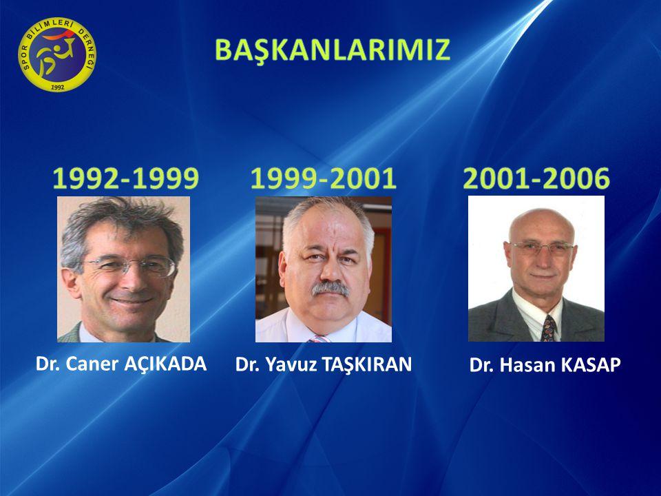 BAŞKANLARIMIZ 1992-1999 1999-2001 2001-2006 Dr. Caner AÇIKADA