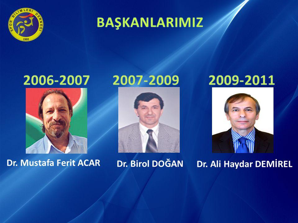 BAŞKANLARIMIZ 2006-2007 2007-2009 2009-2011 Dr. Mustafa Ferit ACAR