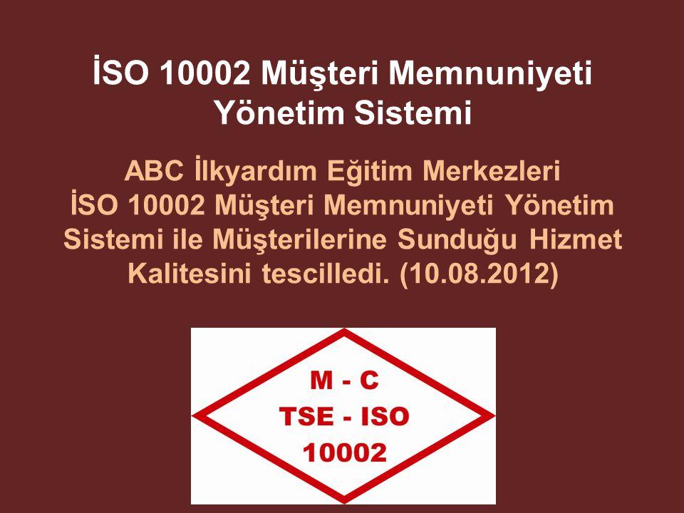 İSO 10002 Müşteri Memnuniyeti Yönetim Sistemi ABC İlkyardım Eğitim Merkezleri İSO 10002 Müşteri Memnuniyeti Yönetim Sistemi ile Müşterilerine Sunduğu Hizmet Kalitesini tescilledi.