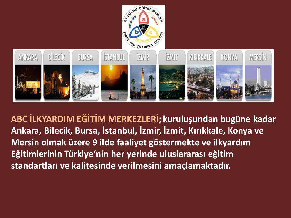 ABC İLKYARDIM EĞİTİM MERKEZLERİ; kuruluşundan bugüne kadar Ankara, Bilecik, Bursa, İstanbul, İzmir, İzmit, Kırıkkale, Konya ve Mersin olmak üzere 9 ilde faaliyet göstermekte ve ilkyardım Eğitimlerinin Türkiye'nin her yerinde uluslararası eğitim standartları ve kalitesinde verilmesini amaçlamaktadır.