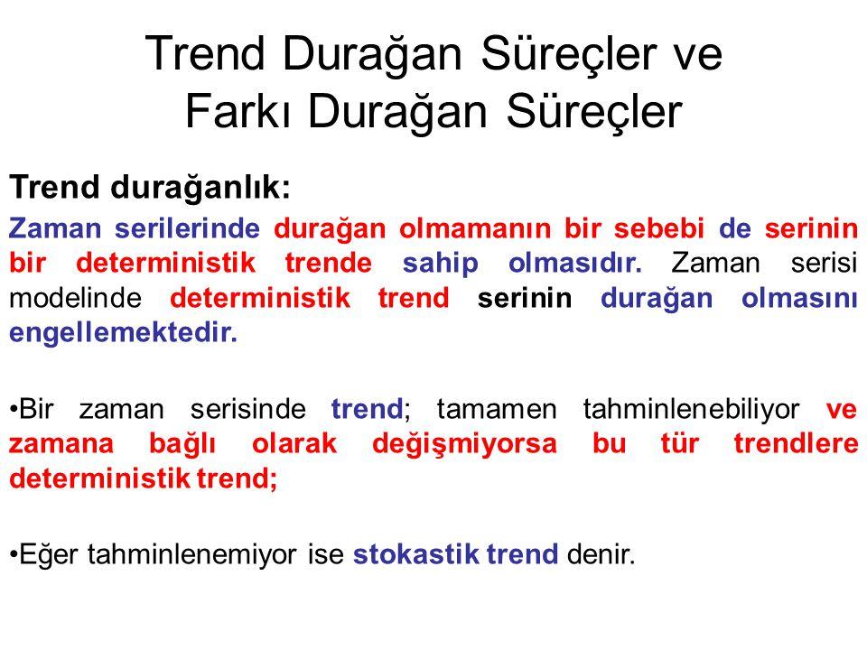 Trend Durağan Süreçler ve Farkı Durağan Süreçler