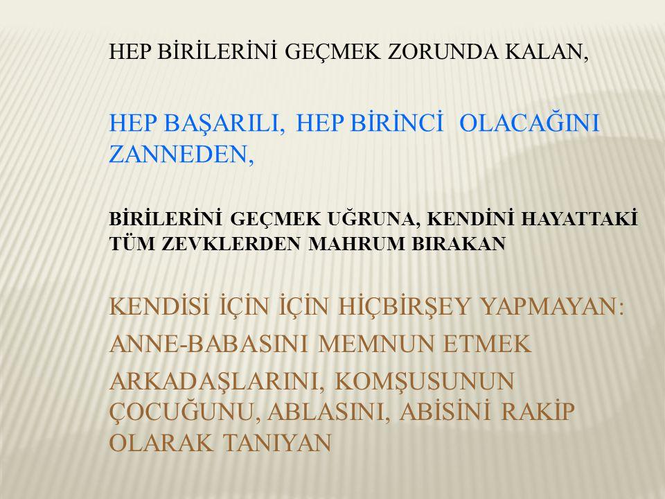 HEP BAŞARILI, HEP BİRİNCİ OLACAĞINI ZANNEDEN,