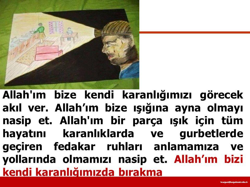 Allah ım bize kendi karanlığımızı görecek akıl ver