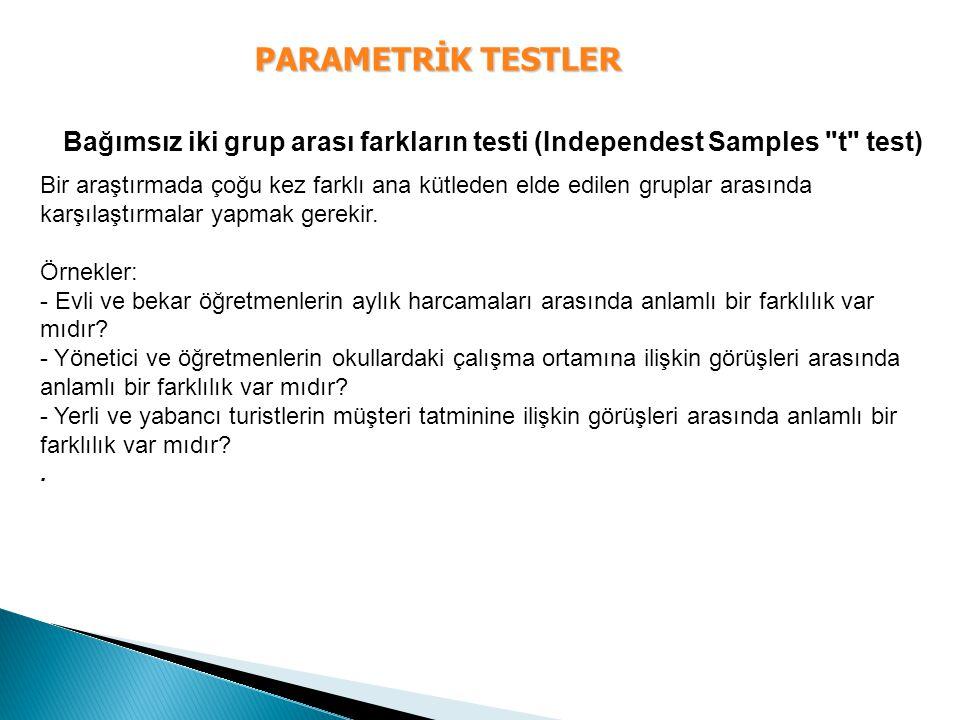 PARAMETRİK TESTLER Bağımsız iki grup arası farkların testi (Independest Samples t test)