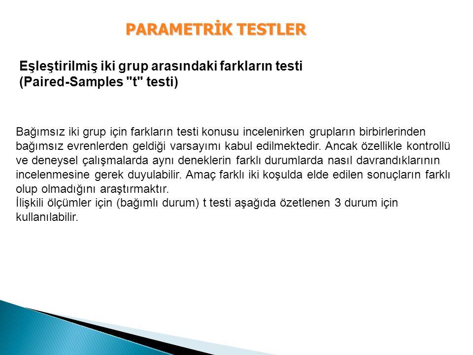 PARAMETRİK TESTLER Eşleştirilmiş iki grup arasındaki farkların testi