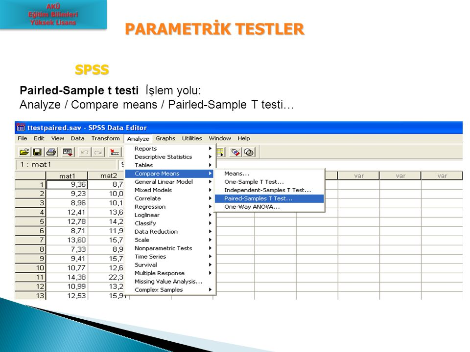PARAMETRİK TESTLER SPSS Pairled-Sample t testi İşlem yolu: