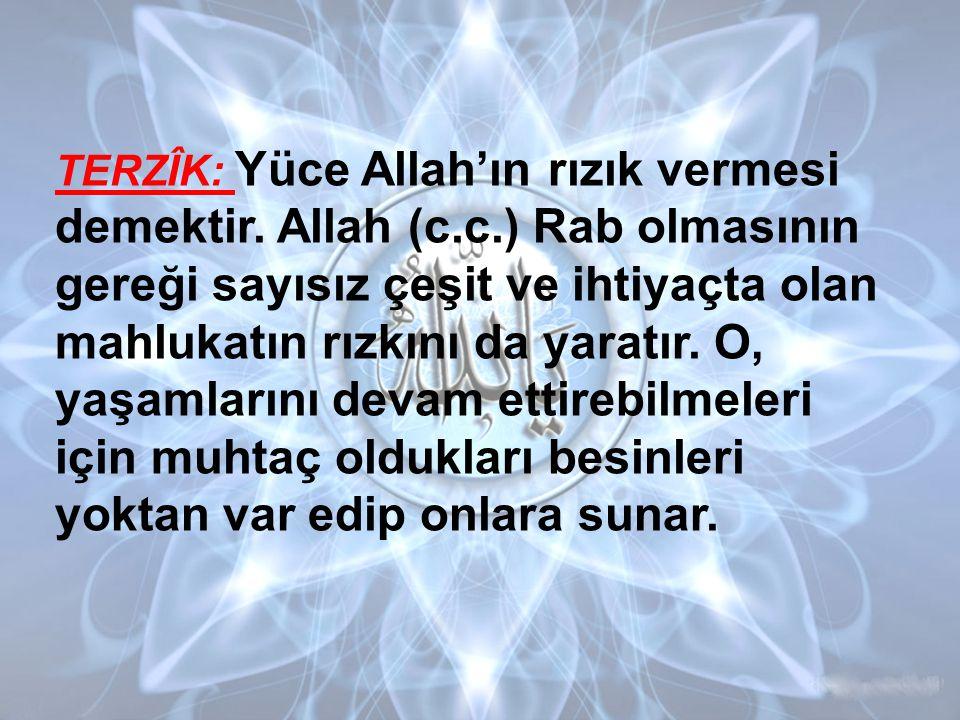 TERZÎK: Yüce Allah'ın rızık vermesi demektir. Allah (c. c