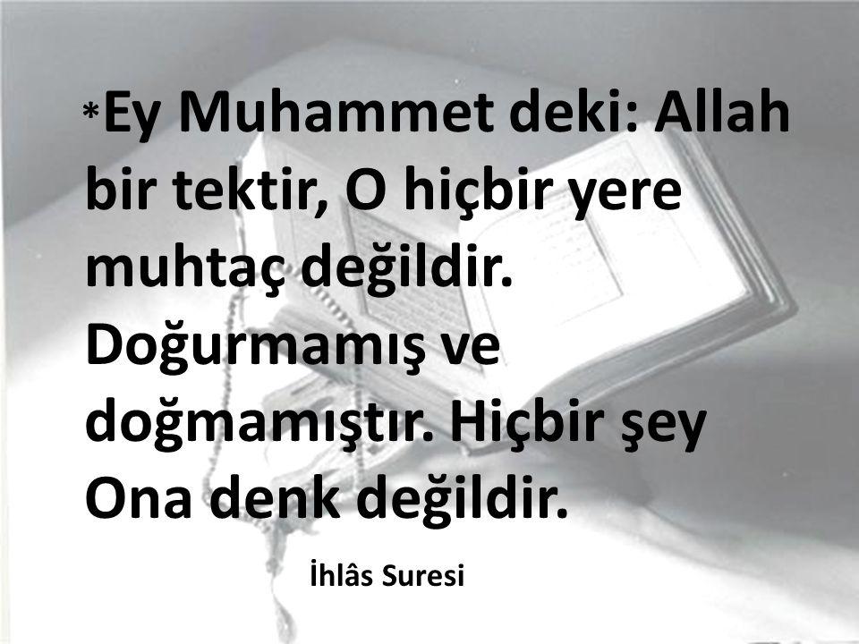 Ey Muhammet deki: Allah bir tektir, O hiçbir yere muhtaç değildir
