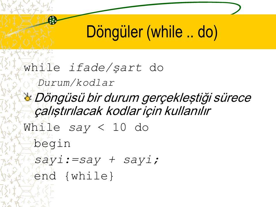 Döngüler (while .. do) while ifade/şart do