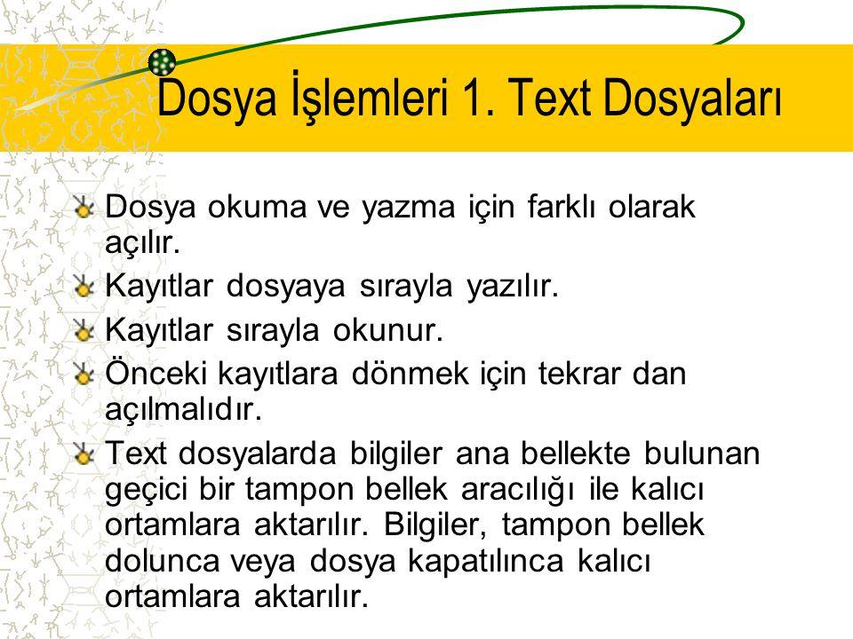 Dosya İşlemleri 1. Text Dosyaları