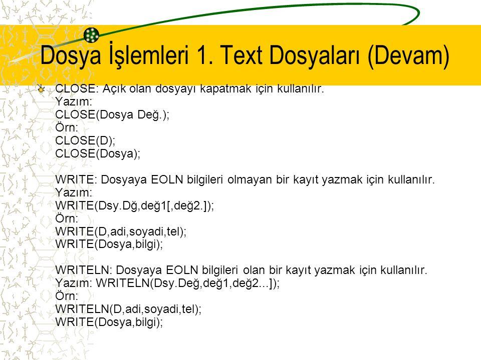 Dosya İşlemleri 1. Text Dosyaları (Devam)