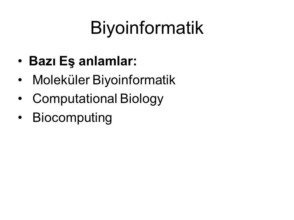 Biyoinformatik Bazı Eş anlamlar: Moleküler Biyoinformatik
