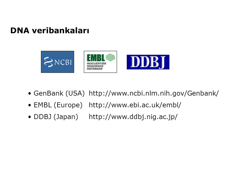 DNA veribankaları GenBank (USA) http://www.ncbi.nlm.nih.gov/Genbank/