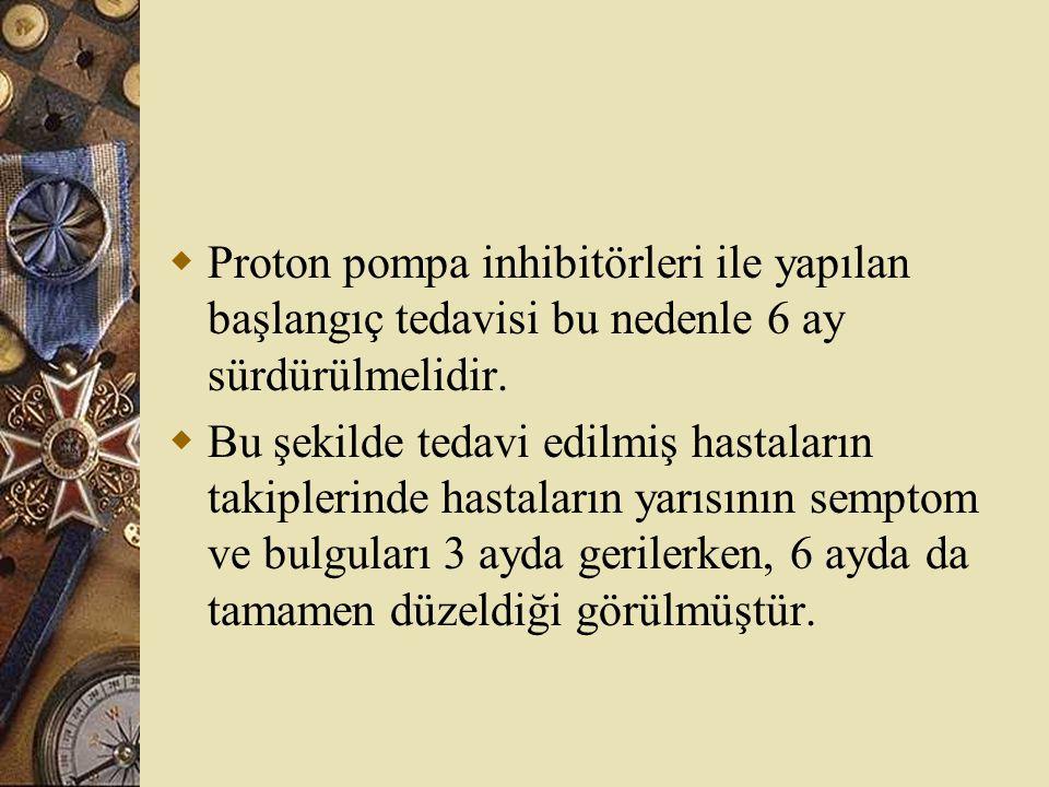 Proton pompa inhibitörleri ile yapılan başlangıç tedavisi bu nedenle 6 ay sürdürülmelidir.