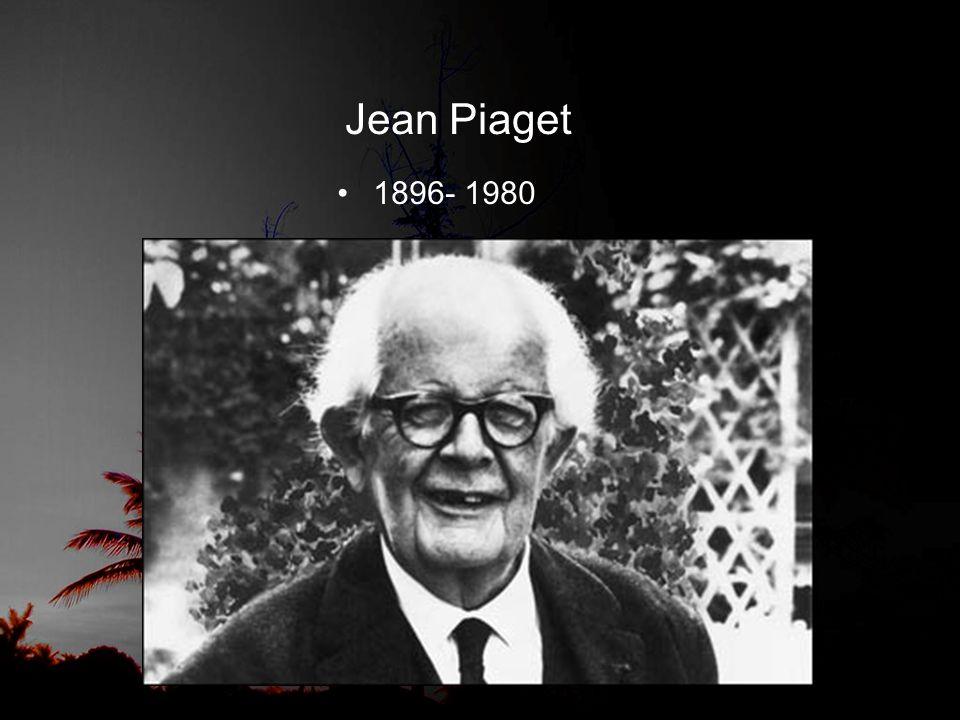 Jean Piaget 1896- 1980