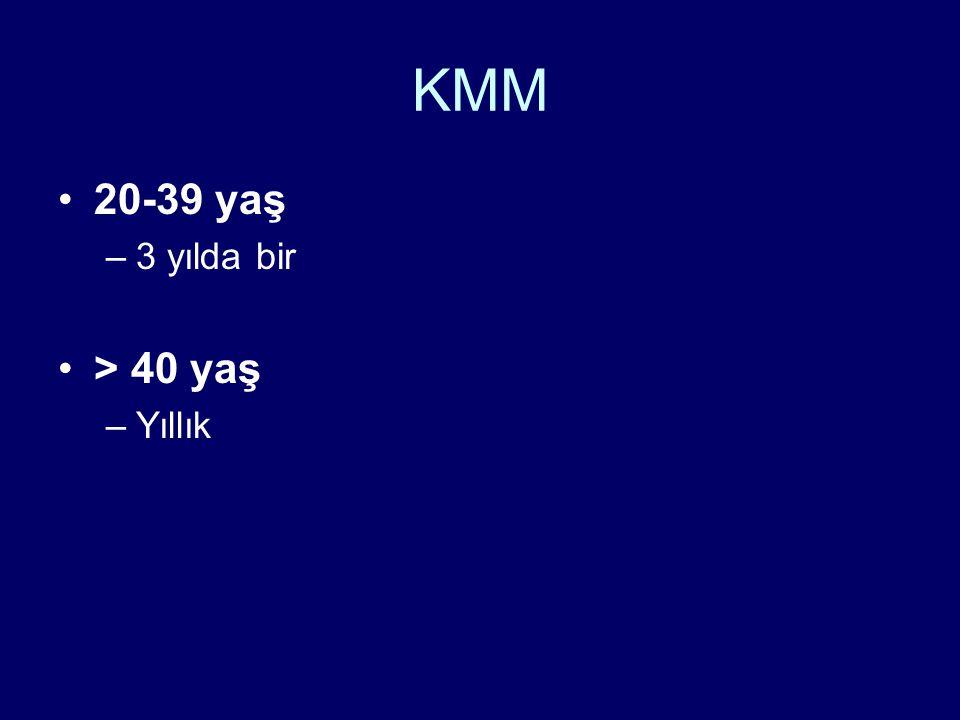 KMM 20-39 yaş 3 yılda bir > 40 yaş Yıllık