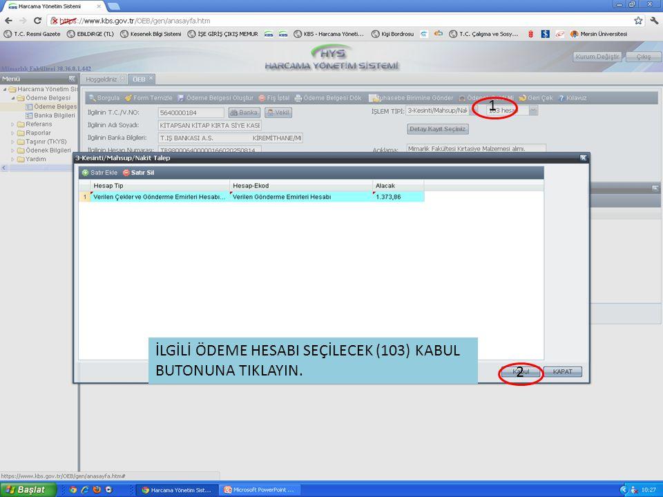 İLGİLİ ÖDEME HESABI SEÇİLECEK (103) KABUL BUTONUNA TIKLAYIN. 2