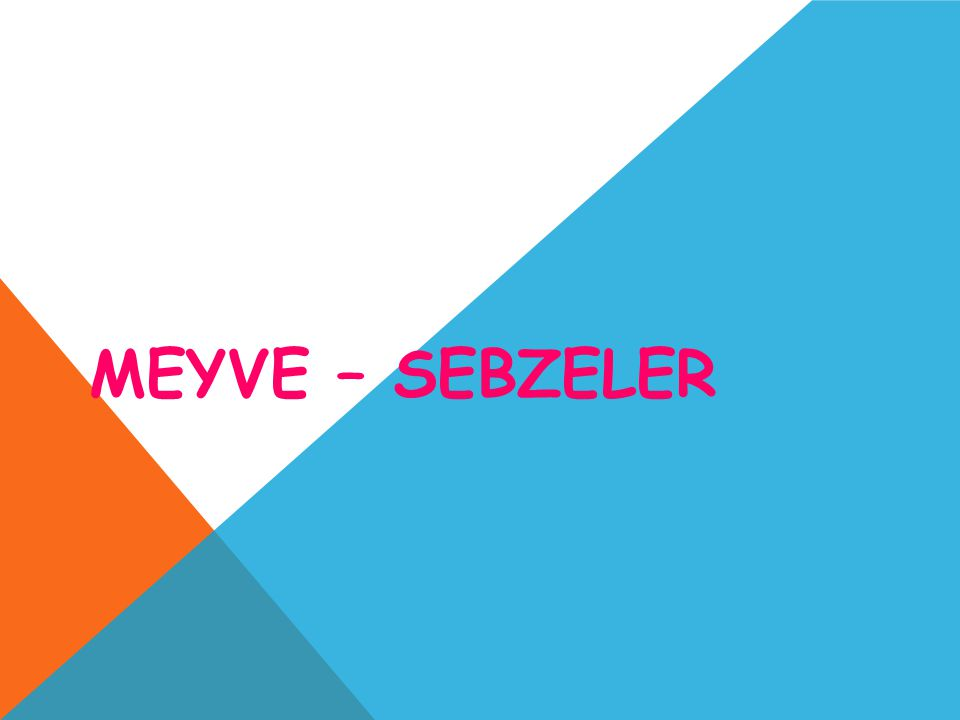 MEYVE – SEBZELER