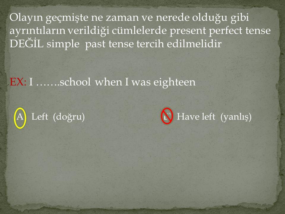 EX: I …….school when I was eighteen