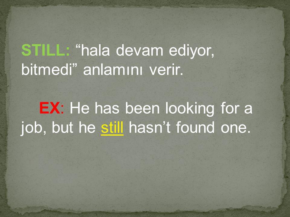 STILL: hala devam ediyor, bitmedi anlamını verir.