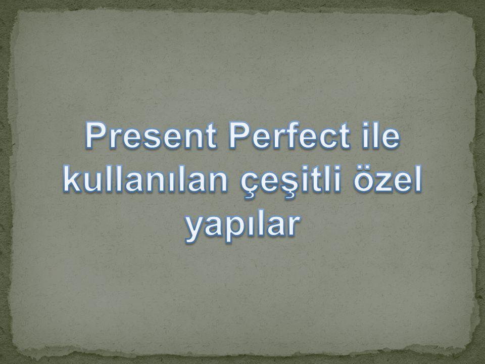 Present Perfect ile kullanılan çeşitli özel yapılar