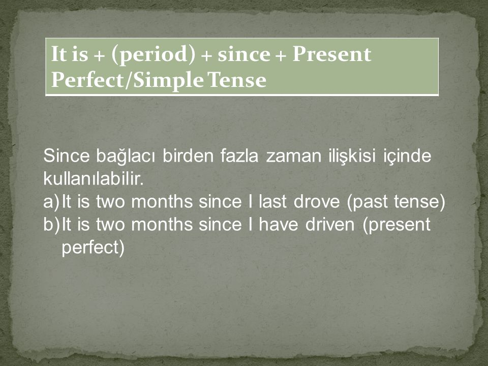 It is + (period) + since + Present Perfect/Simple Tense