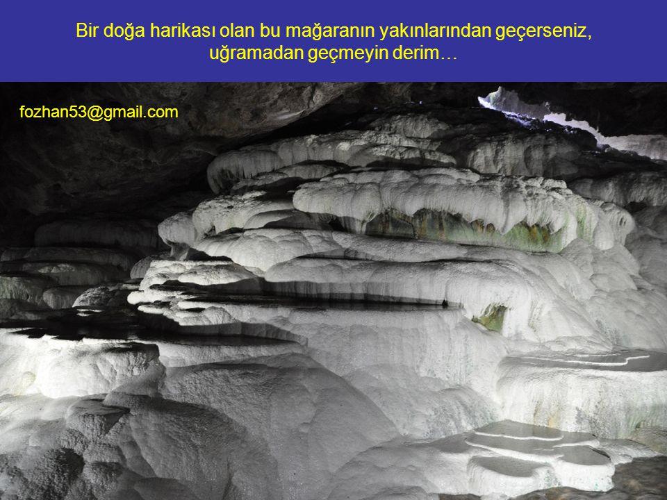 Bir doğa harikası olan bu mağaranın yakınlarından geçerseniz, uğramadan geçmeyin derim…