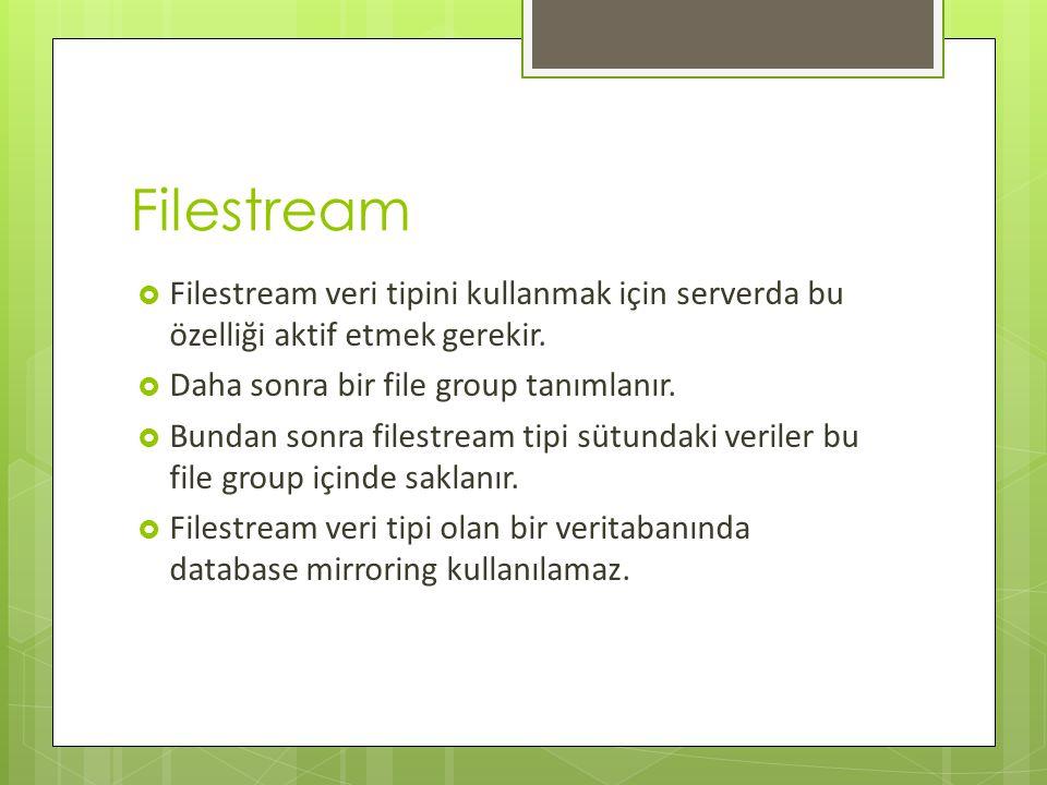 Filestream Filestream veri tipini kullanmak için serverda bu özelliği aktif etmek gerekir. Daha sonra bir file group tanımlanır.