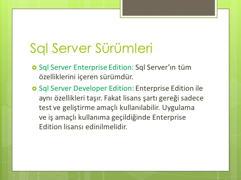 Sql Server Sürümleri Sql Server Enterprise Edition: Sql Server'ın tüm özelliklerini içeren sürümdür.
