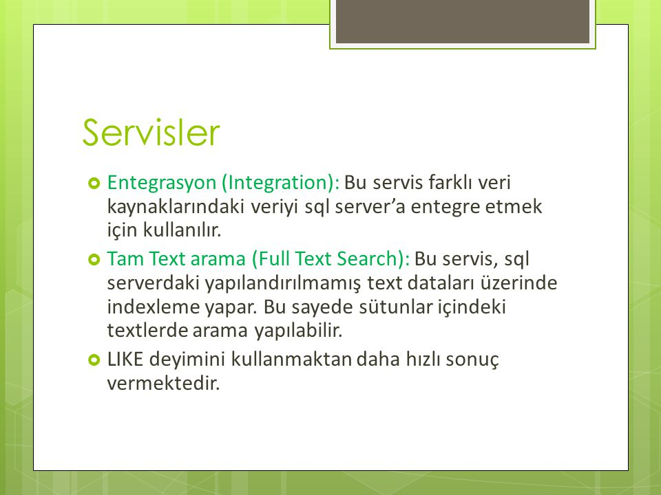 Servisler Entegrasyon (Integration): Bu servis farklı veri kaynaklarındaki veriyi sql server'a entegre etmek için kullanılır.