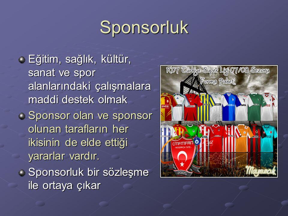 Sponsorluk Eğitim, sağlık, kültür, sanat ve spor alanlarındaki çalışmalara maddi destek olmak.