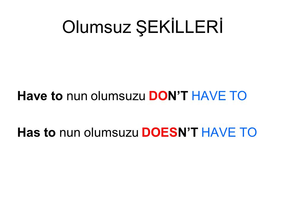 Olumsuz ŞEKİLLERİ Have to nun olumsuzu DON'T HAVE TO