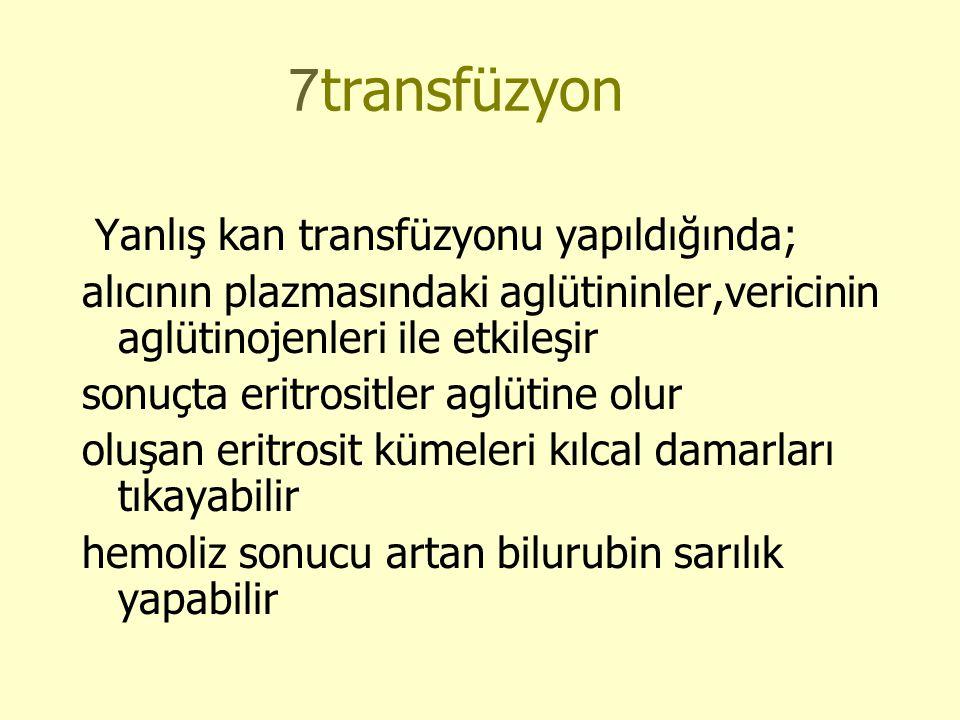 7transfüzyon Yanlış kan transfüzyonu yapıldığında;