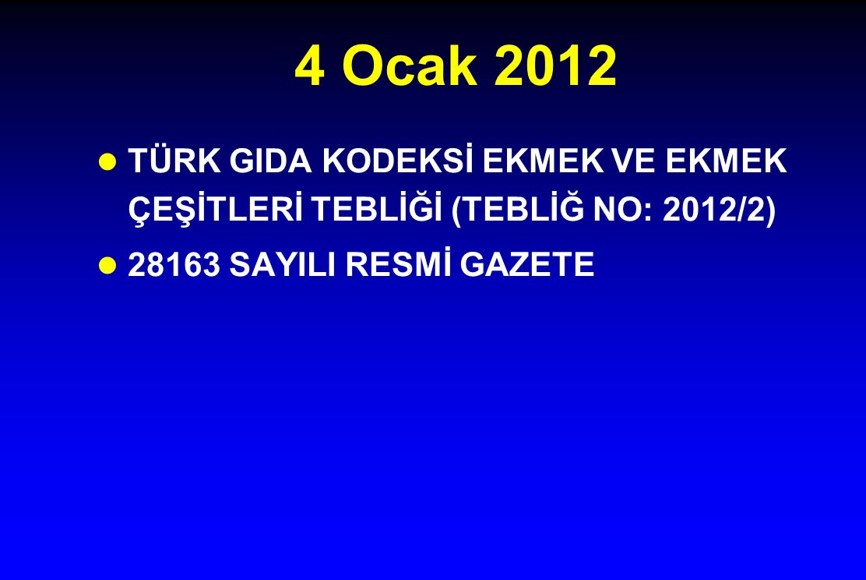 4 Ocak 2012 TÜRK GIDA KODEKSİ EKMEK VE EKMEK ÇEŞİTLERİ TEBLİĞİ (TEBLİĞ NO: 2012/2) 28163 SAYILI RESMİ GAZETE.