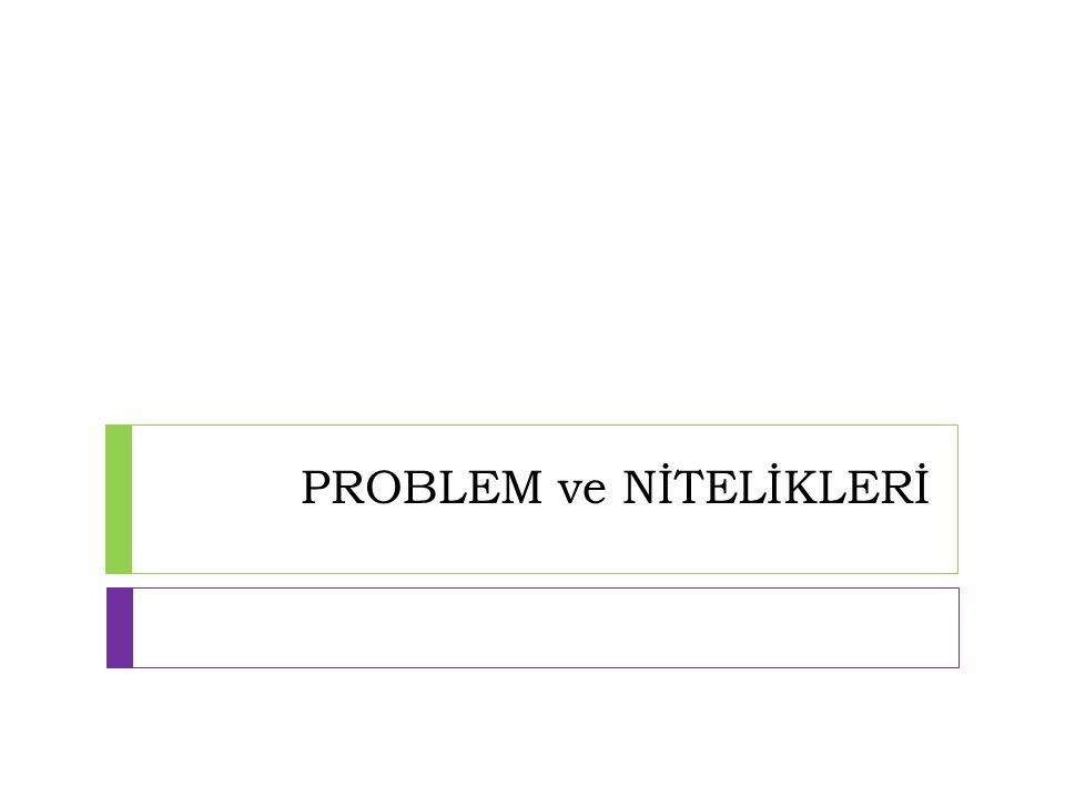 PROBLEM ve NİTELİKLERİ