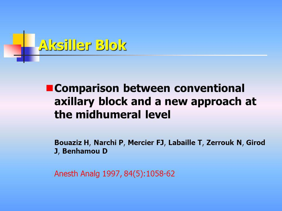 Aksiller Blok Comparison between conventional axillary block and a new approach at the midhumeral level.