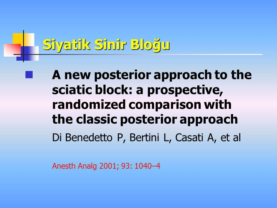 Siyatik Sinir Bloğu A new posterior approach to the sciatic block: a prospective, randomized comparison with the classic posterior approach.