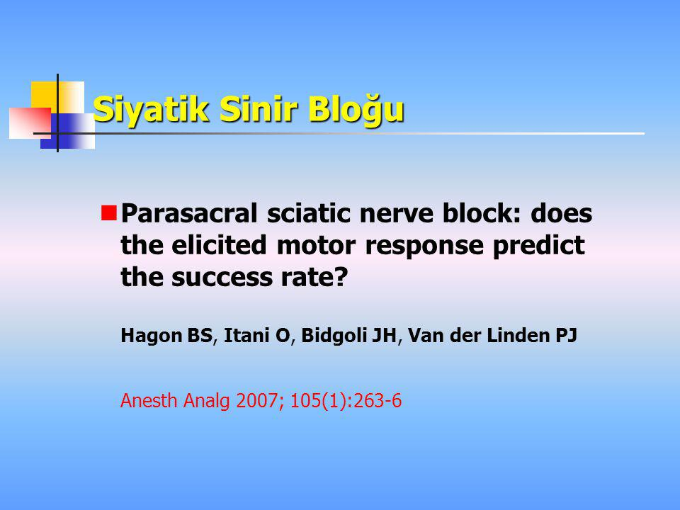 Siyatik Sinir Bloğu Parasacral sciatic nerve block: does the elicited motor response predict the success rate