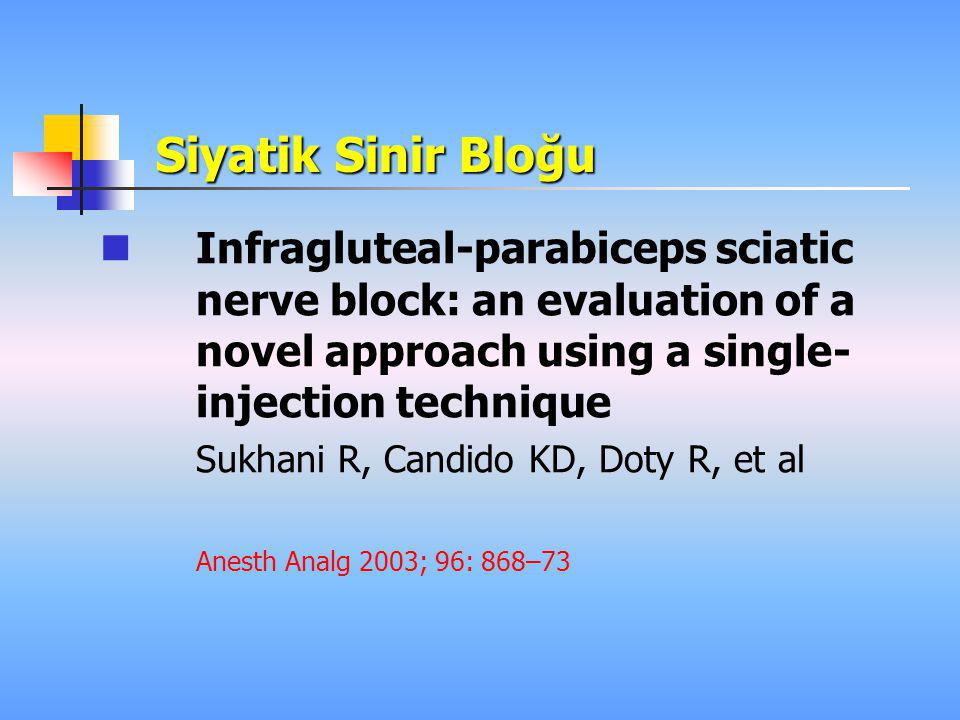 Siyatik Sinir Bloğu Infragluteal-parabiceps sciatic nerve block: an evaluation of a novel approach using a single- injection technique.