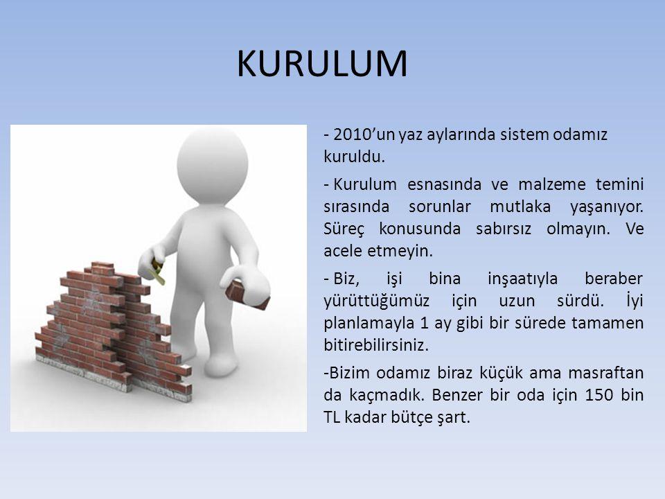 KURULUM - 2010'un yaz aylarında sistem odamız kuruldu.
